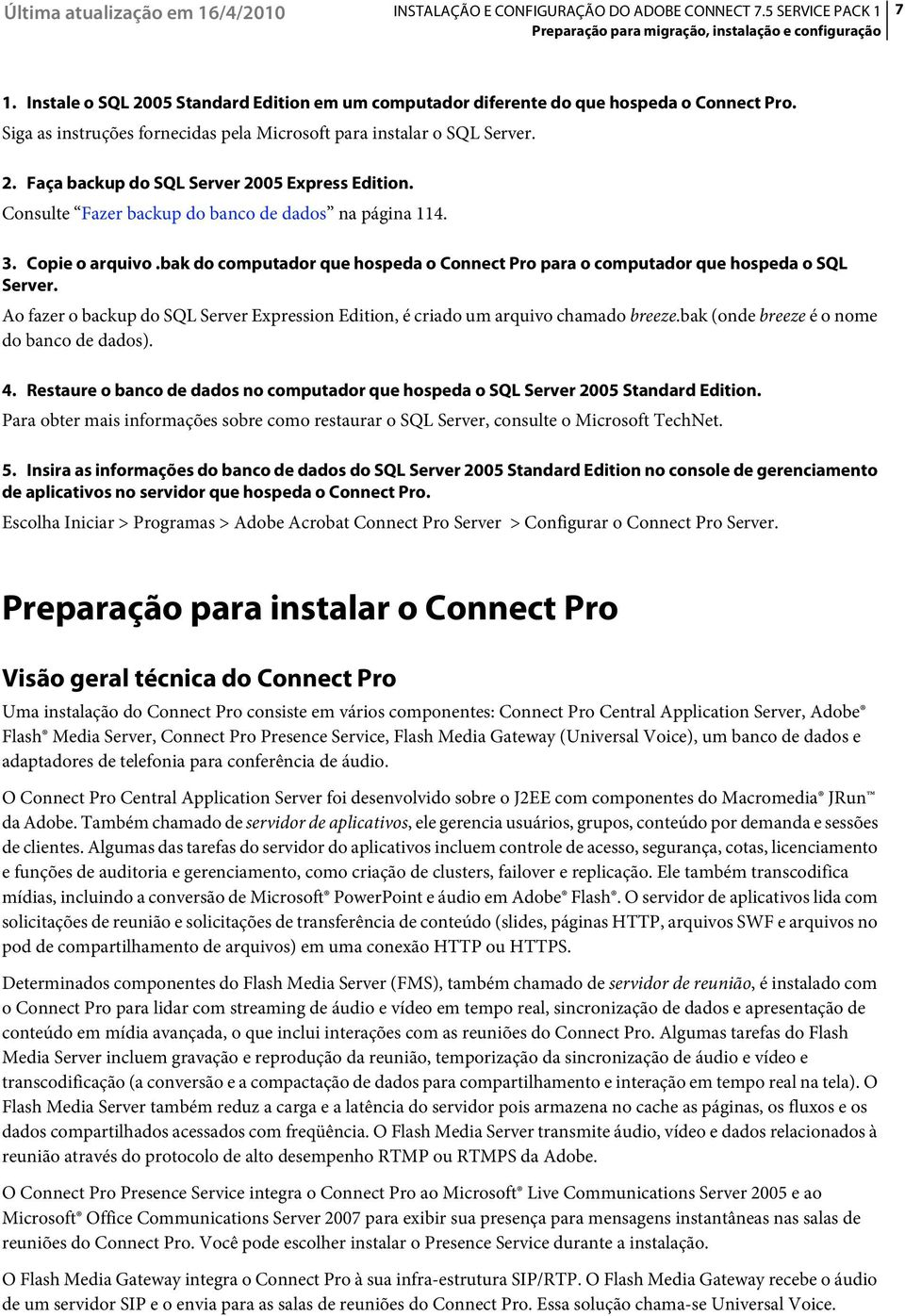bak do computador que hospeda o Connect Pro para o computador que hospeda o SQL Server. Ao fazer o backup do SQL Server Expression Edition, é criado um arquivo chamado breeze.