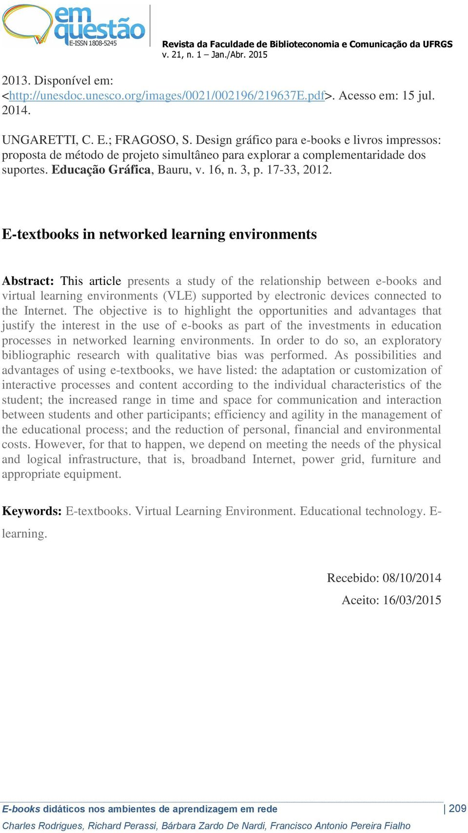 E-textbooks in networked learning environments Abstract: This article presents a study of the relationship between e-books and virtual learning environments (VLE) supported by electronic devices