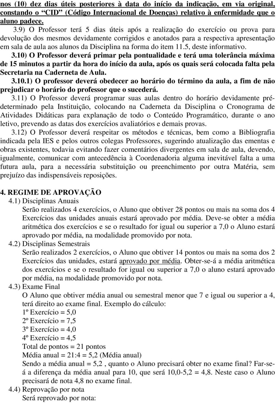 Disciplina na forma do item 11.5, deste informativo. 3.