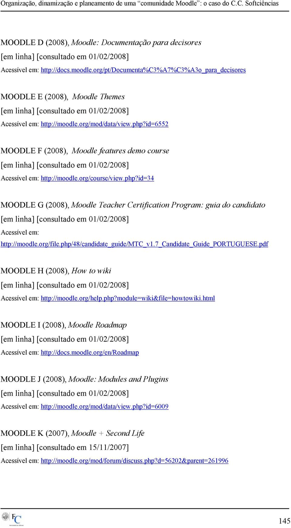 org/file.php/48/candidate_guide/mtc_v1.7_candidate_guide_portuguese.pdf MOODLE H (2008), How to wiki Acessível em: http://moodle.org/help.php?module=wiki&file=howtowiki.