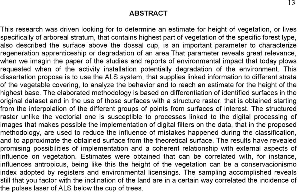 that parameter reveals great relevance, when we imagin the paper of the studies and reports of environmental impact that today plows requested when of the activity installation potentially