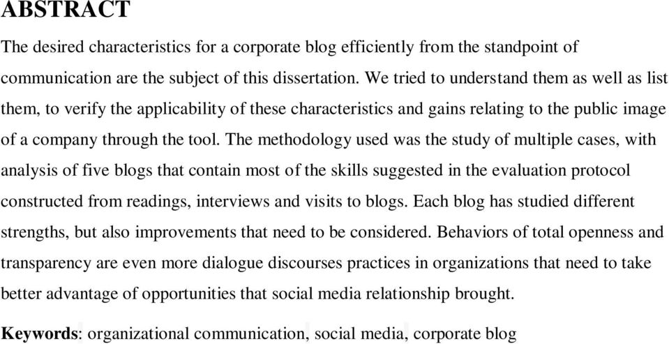 The methodology used was the study of multiple cases, with analysis of five blogs that contain most of the skills suggested in the evaluation protocol constructed from readings, interviews and visits