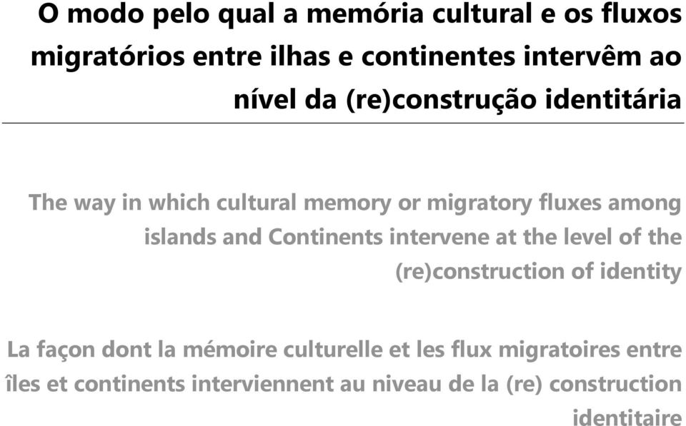 Continents intervene at the level of the (re)construction of identity La façon dont la mémoire