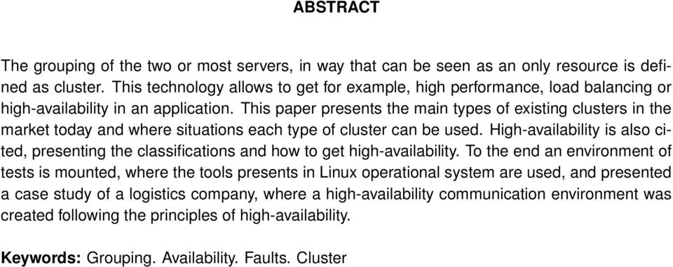 This paper presents the main types of existing clusters in the market today and where situations each type of cluster can be used.