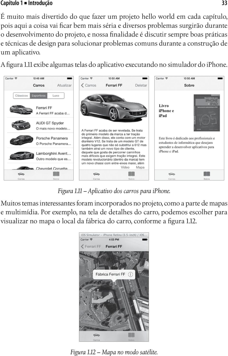 11 exibe algumas telas do aplicativo executando no simulador do iphone. Figura 1.11 Aplicativo dos carros para iphone.