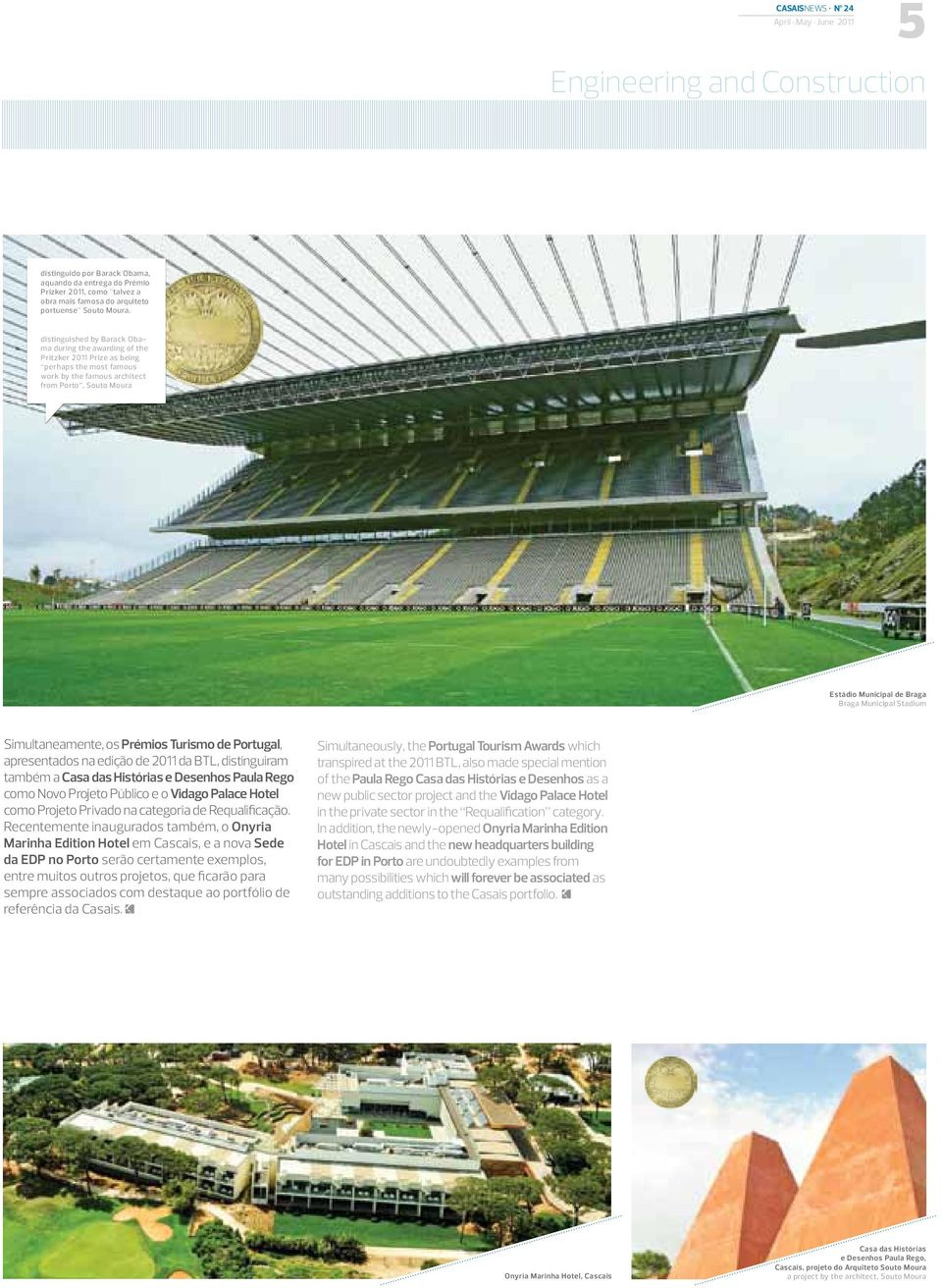 distinguished by Barack Obama during the awarding of the Pritzker 2011 Prize as being perhaps the most famous work by the famous architect from Porto, Souto Moura Estádio Municipal de Braga Braga