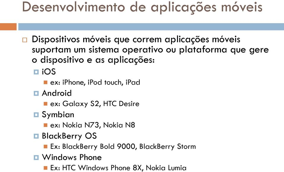 ipod touch, ipad Android ex: Galaxy S2, HTC Desire Symbian ex: Nokia N73, Nokia N8 BlackBerry