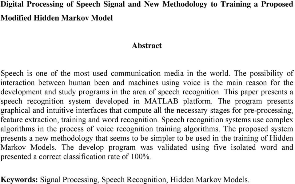 This paper presents a speech recognition system developed in MATLAB platform.