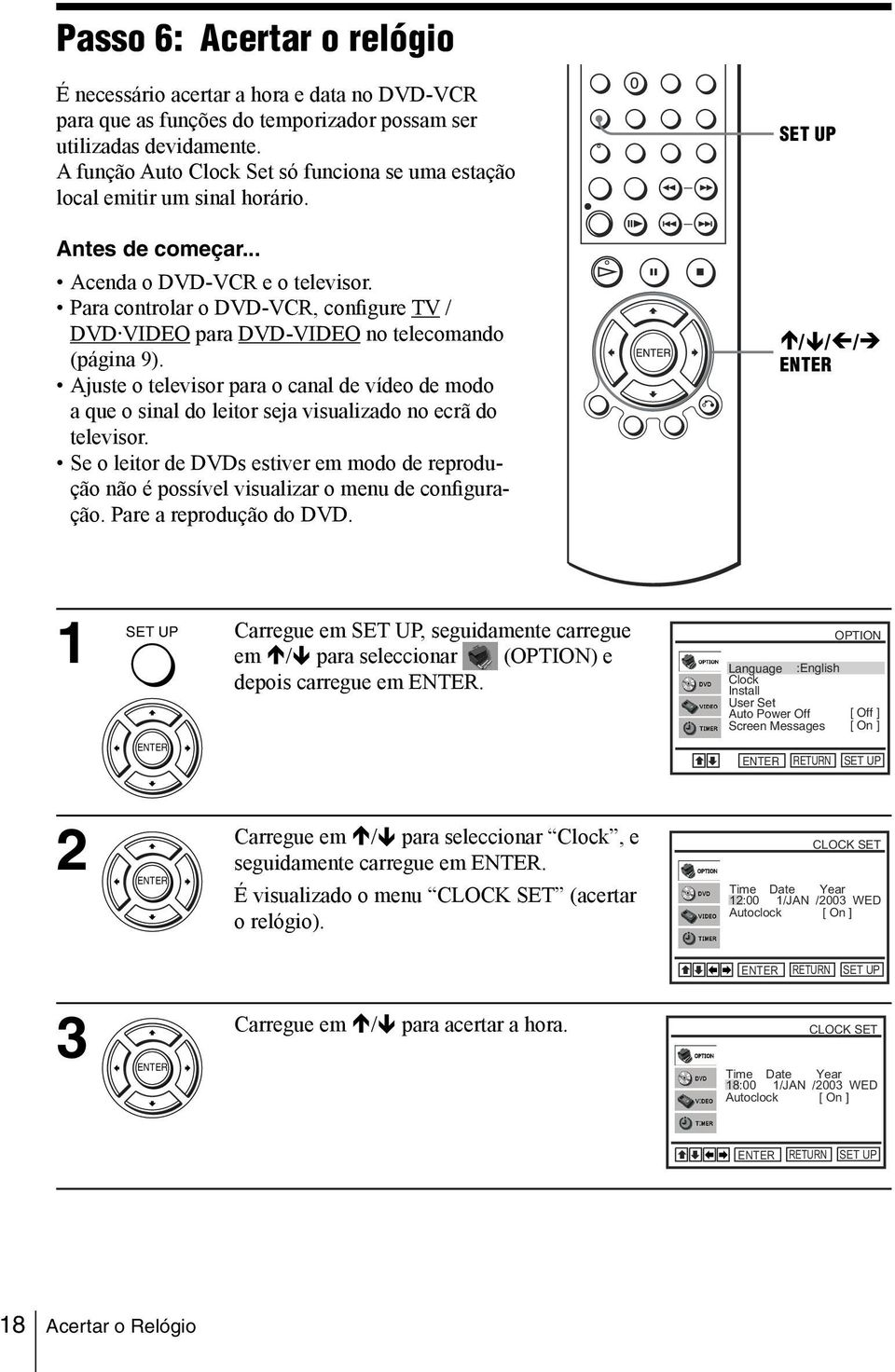 Para controlar o DVD-VCR, configure TV / DVD VIDEO para DVD-VIDEO no telecomando (página 9).