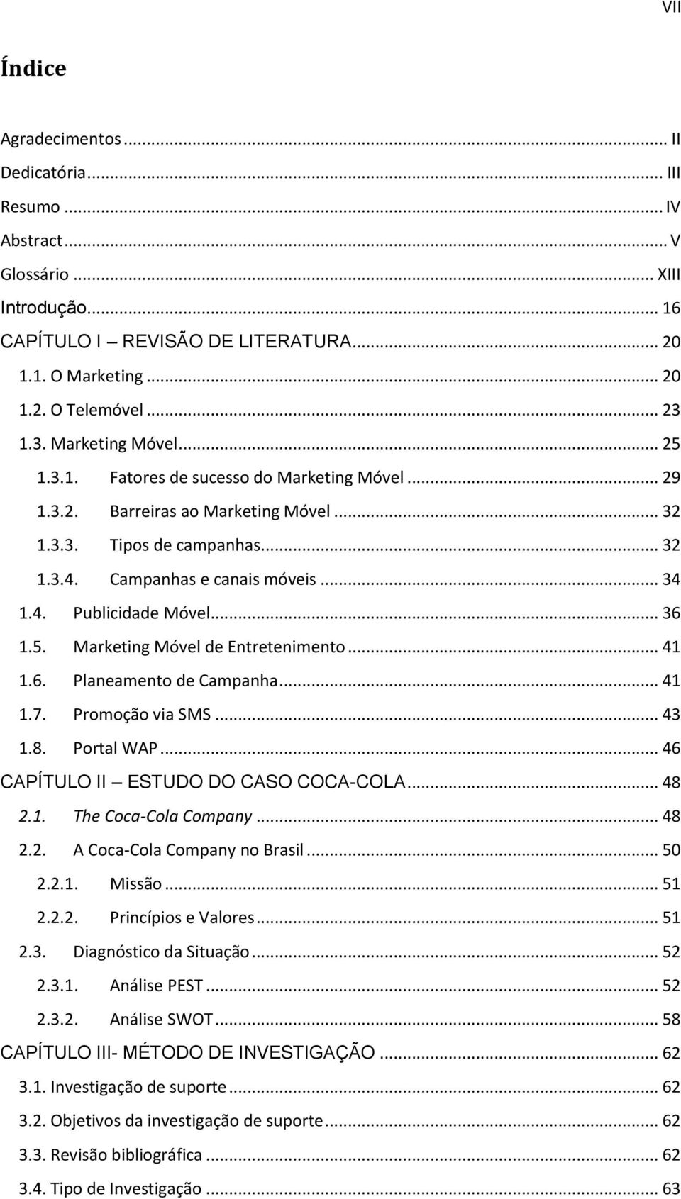 .. 36 1.5. Marketing Móvel de Entreteniment... 41 1.6. Planeament de Campanha... 41 1.7. Prmçã via SMS... 43 1.8. Prtal WAP... 46 CAPÍTULO II ESTUDO DO CASO COCA-COLA... 48 2.1. The Cca-Cla Cmpany.