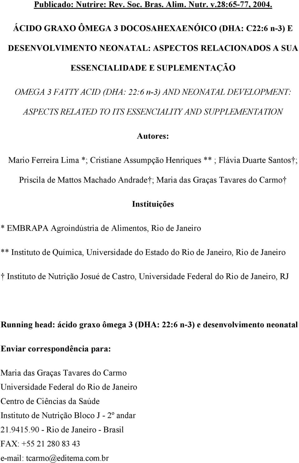 DEVELOPMENT: ASPECTS RELATED TO ITS ESSENCIALITY AND SUPPLEMENTATION Autores: Mario Ferreira Lima *; Cristiane Assumpção Henriques ** ; Flávia Duarte Santos ; Priscila de Mattos Machado Andrade ;