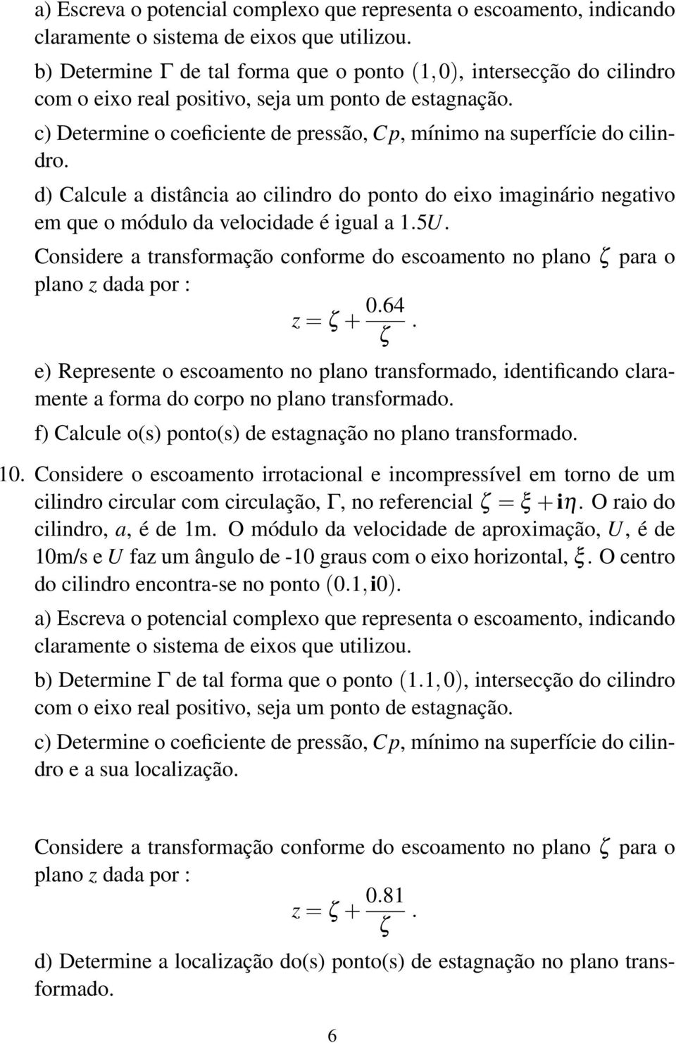 Considere a transformação conforme do escoamento no plano ζ para o plano z dada por : z = ζ + 0.64.