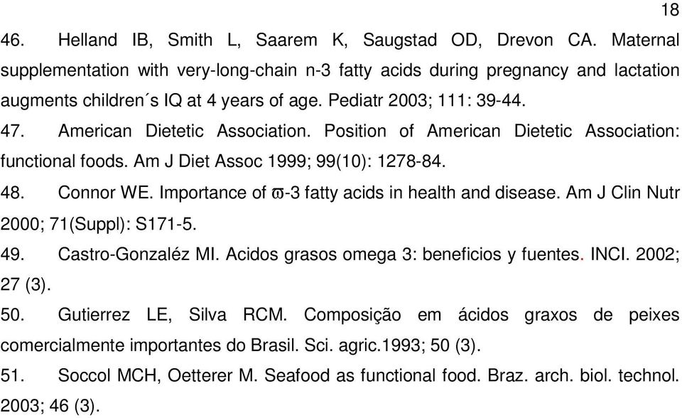 Importance of ϖ-3 fatty acids in health and disease. Am J Clin Nutr 2000; 71(Suppl): S171-5. 49. Castro-Gonzaléz MI. Acidos grasos omega 3: beneficios y fuentes. INCI. 2002; 27 (3). 50.