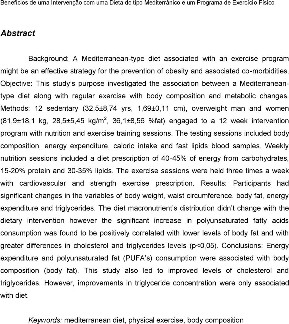 Methods: 12 sedentary (32,5±8,74 yrs, 1,69±0,11 cm), overweight man and women (81,9±18,1 kg, 28,5±5,45 kg/m 2, 36,1±8,56 %fat) engaged to a 12 week intervention program with nutrition and exercise