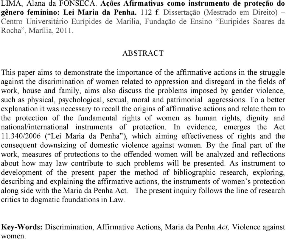 ABSTRACT This paper aims to demonstrate the importance of the affirmative actions in the struggle against the discrimination of women related to oppression and disregard in the fields of work, house