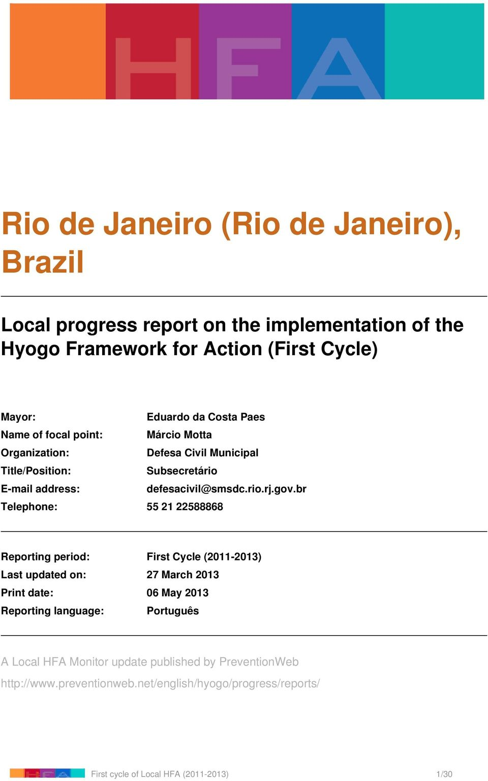 gov.br Telephone: 55 21 22588868 Reporting period: First Cycle (2011-2013) Last updated on: 27 March 2013 Print date: 06 May 2013 Reporting language: