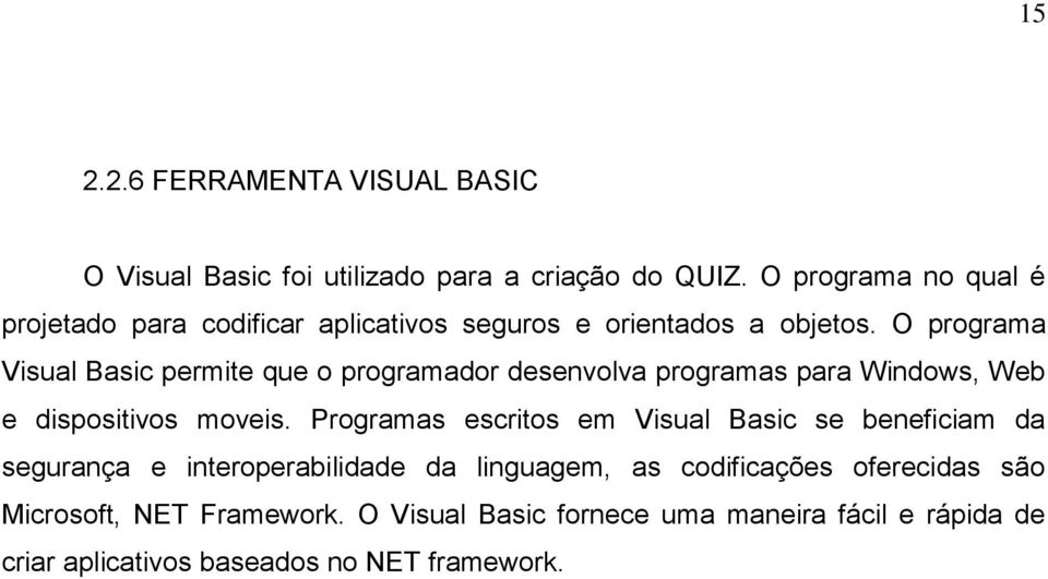 O programa Visual Basic permite que o programador desenvolva programas para Windows, Web e dispositivos moveis.