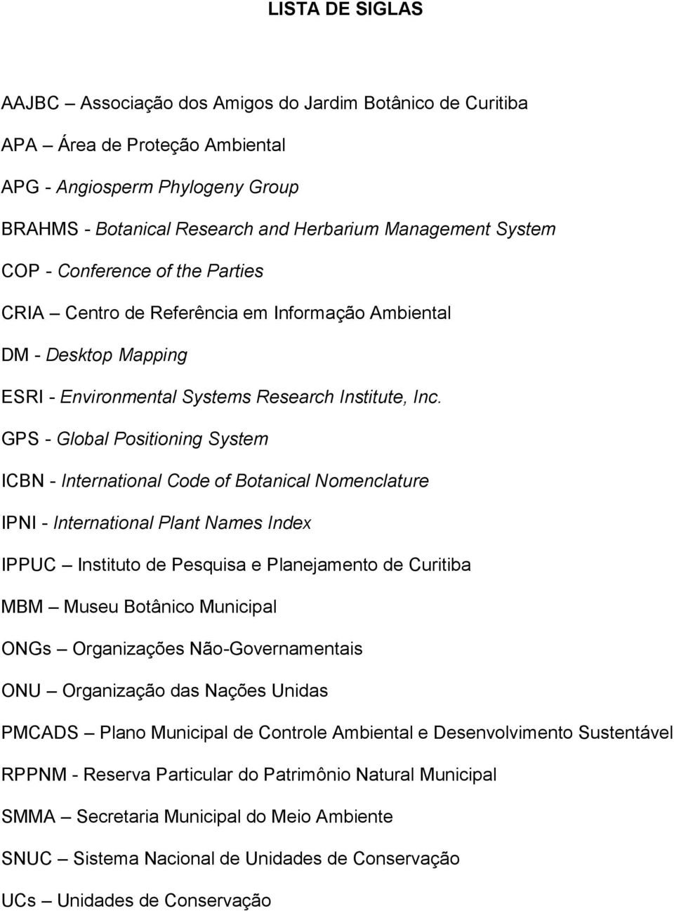 GPS - Global Positioning System ICBN - International Code of Botanical Nomenclature IPNI - International Plant Names Index IPPUC Instituto de Pesquisa e Planejamento de Curitiba MBM Museu Botânico