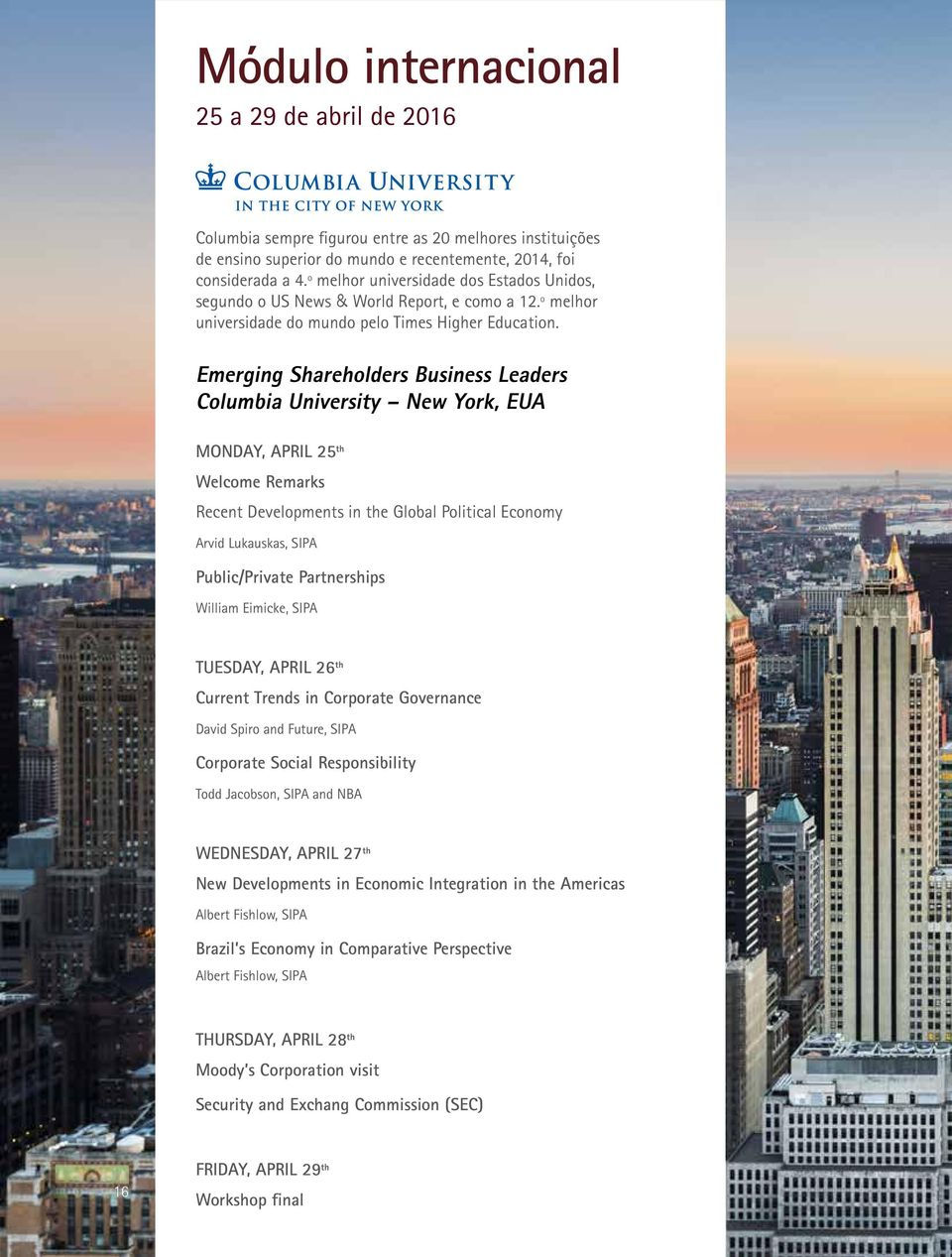 Emerging Shareholders Business Leaders Columbia University New York, EUA MONDAY, APRIL 25 th Welcome Remarks Recent Developments in the Global Political Economy Arvid Lukauskas, SIPA Public/Private