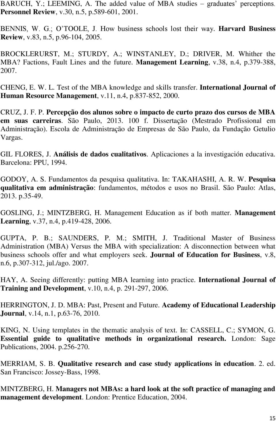 379-388, 2007. CHENG, E. W. L. Test of the MBA knowledge and skills transfer. International Journal of Human Resource Management, v.11, n.4, p.837-852, 2000. CRUZ, J. F. P.