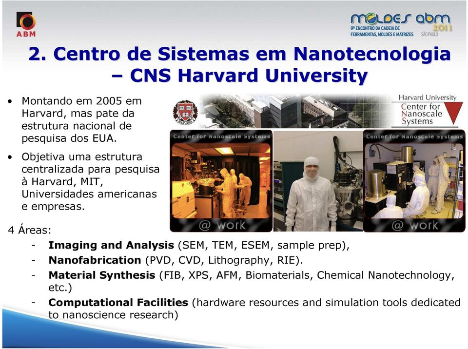 4 Áreas: - Imaging and Analysis (SEM, TEM, ESEM, sample prep), - Nanofabrication (PVD, CVD, Lithography, RIE).