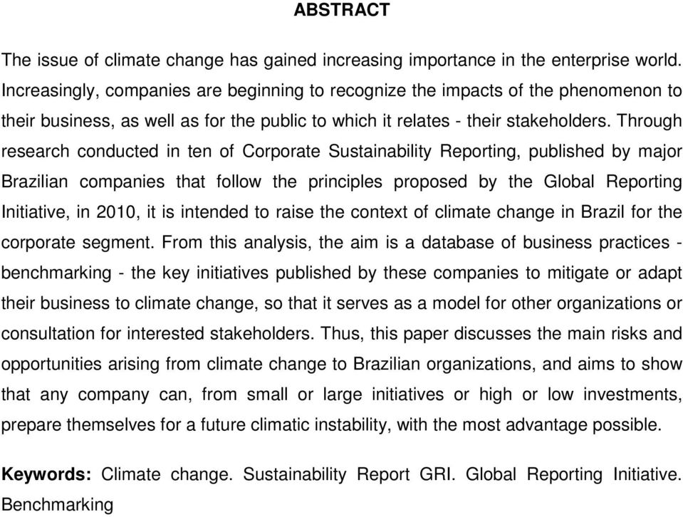 Through research conducted in ten of Corporate Sustainability Reporting, published by major Brazilian companies that follow the principles proposed by the Global Reporting Initiative, in 2010, it is