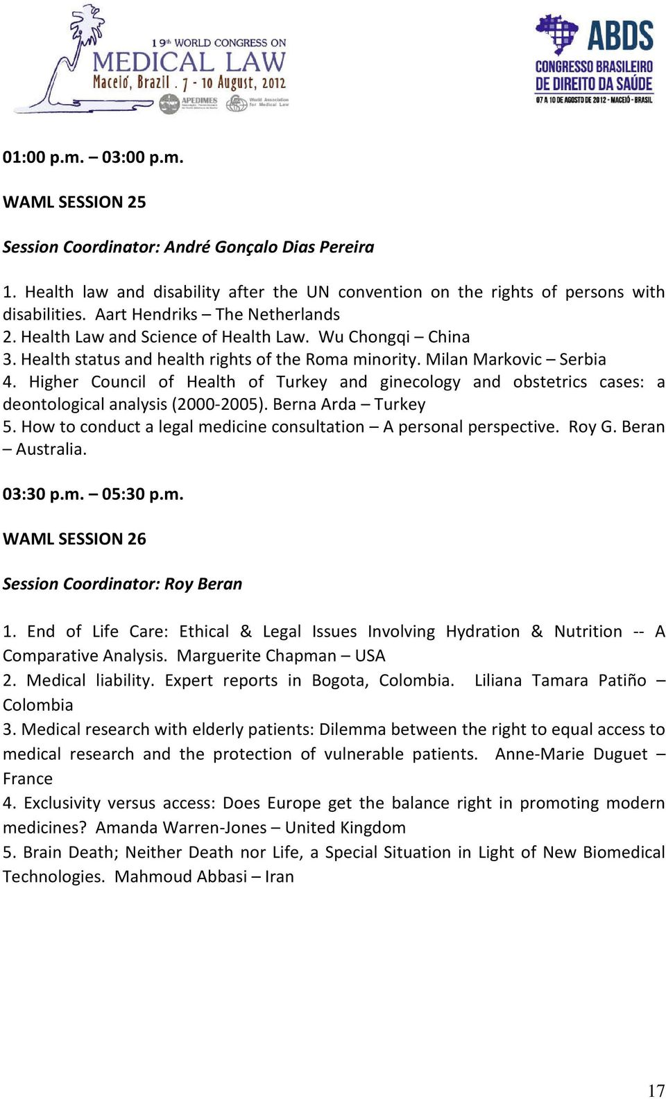 Higher Council of Health of Turkey and ginecology and obstetrics cases: a deontological analysis (2000-2005). Berna Arda Turkey 5. How to conduct a legal medicine consultation A personal perspective.