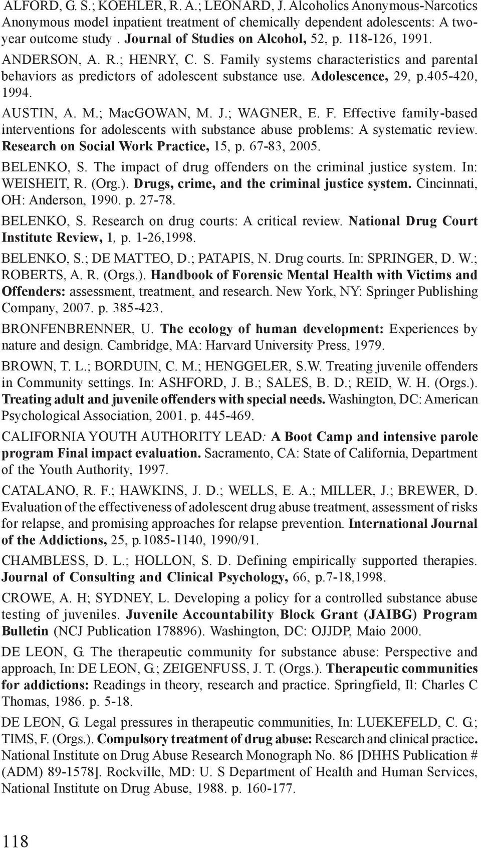 405-420, 1994. AUSTIN, A. M.; MacGOWAN, M. J.; WAGNER, E. F. Effective family-based interventions for adolescents with substance abuse problems: A systematic review.