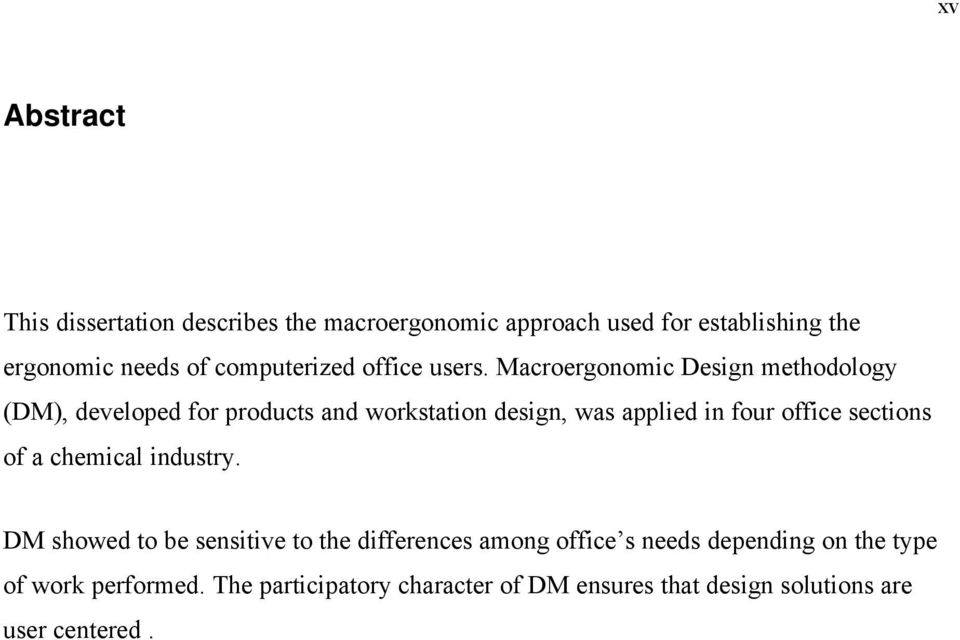 Macroergonomic Design methodology (DM), developed for products and workstation design, was applied in four office