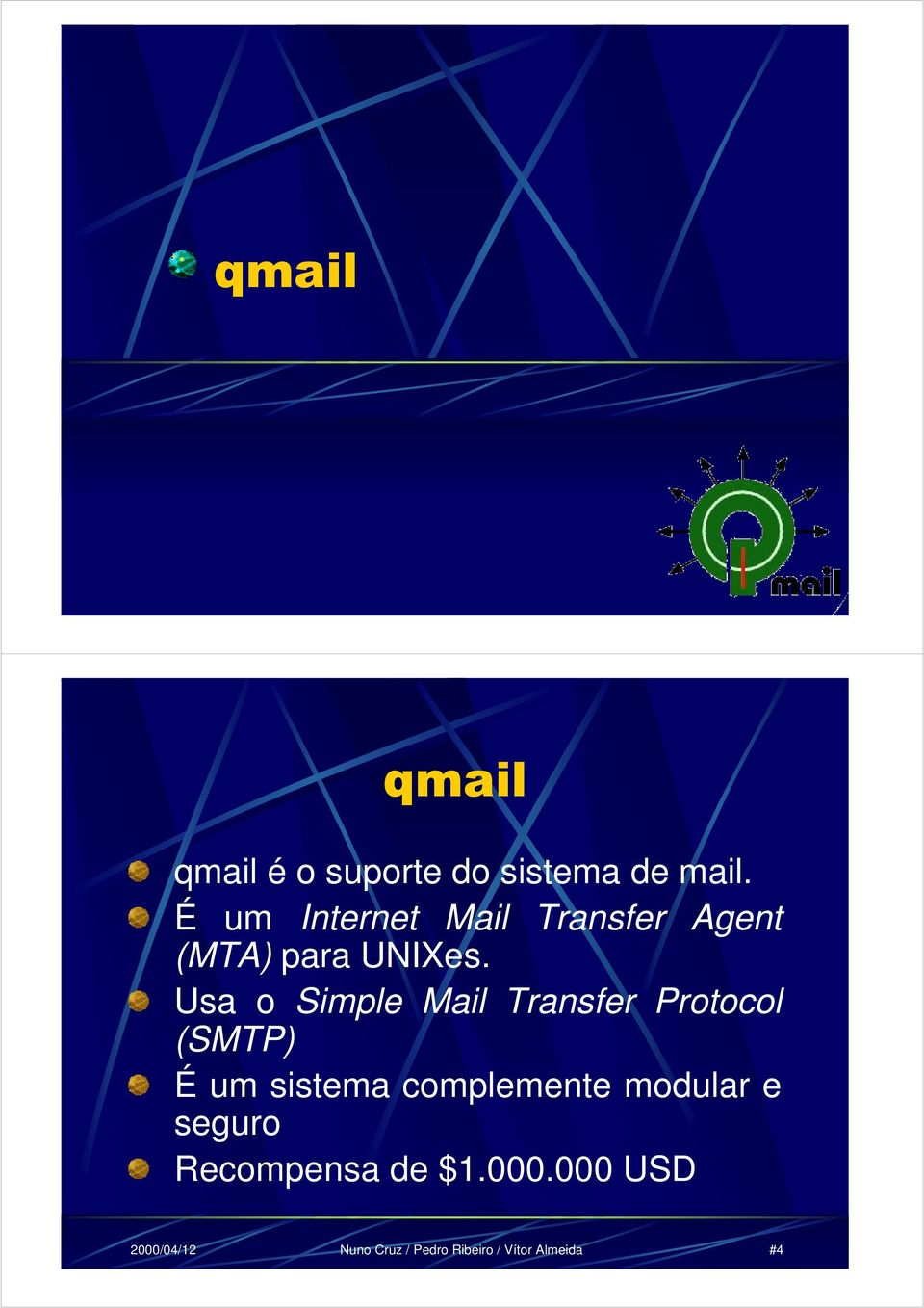 Usa o Simple Mail Transfer Protocol (SMTP) É um sistema complemente
