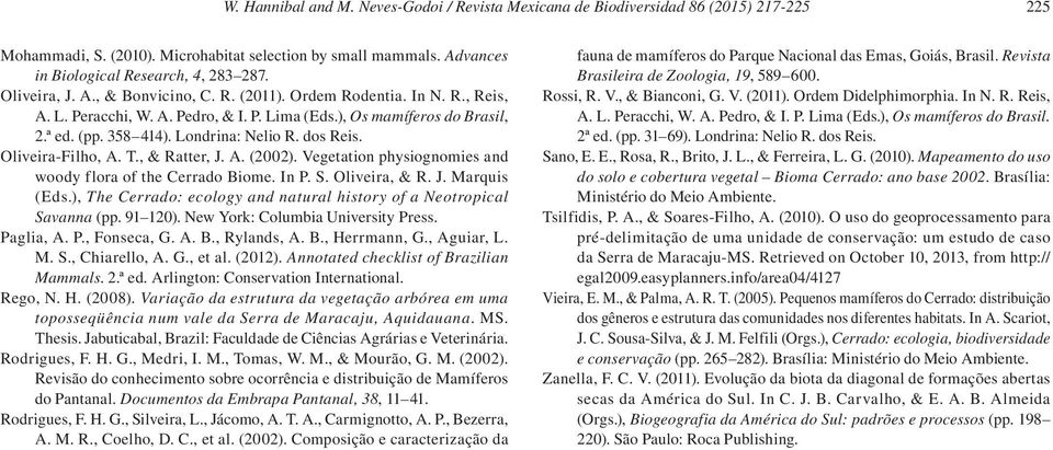 dos Reis. Oliveira-Filho, A. T., & Ratter, J. A. (2002). Vegetation physiognomies and woody flora of the Cerrado Biome. In P. S. Oliveira, & R. J. Marquis (Eds.