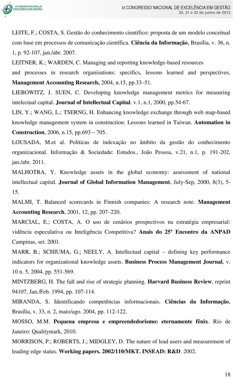 Management Accounting Research, 2004, n.15, pp.33 51. LIEBOWITZ, J. SUEN, C. Developing knowledge management metrics for measuring intelectual capital. Journal of Intellectual Capital. v.1, n.