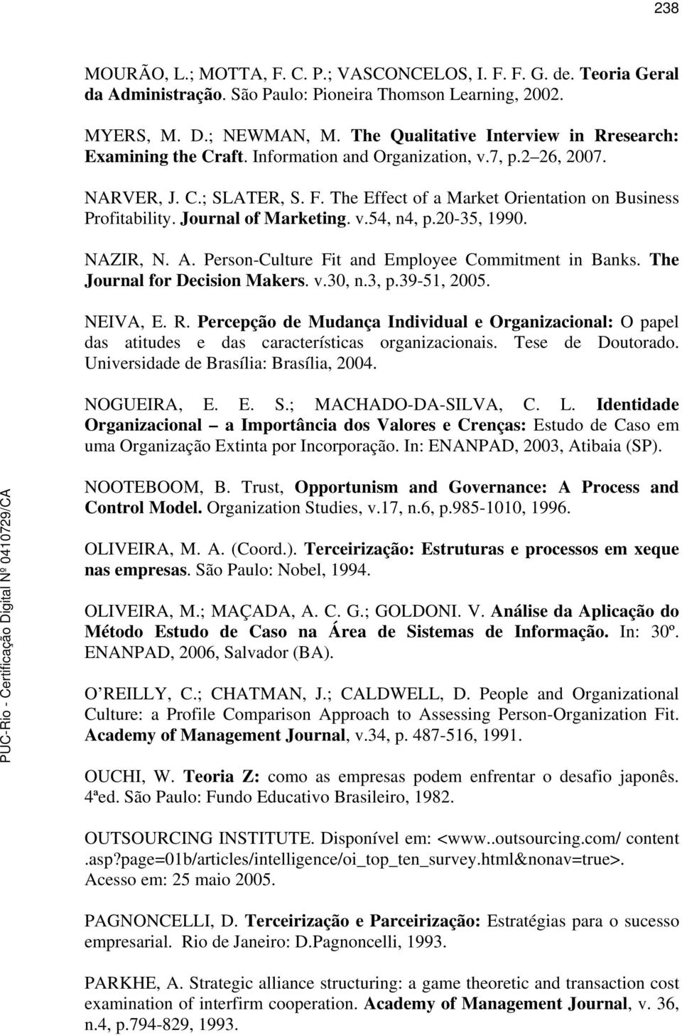 Journal of Marketing. v.54, n4, p.2035, 1990. NAZIR, N. A. PersonCulture Fit and Employee Commitment in Banks. The Journal for Decision Makers. v.30, n.3, p.3951, 2005. NEIVA, E. R.