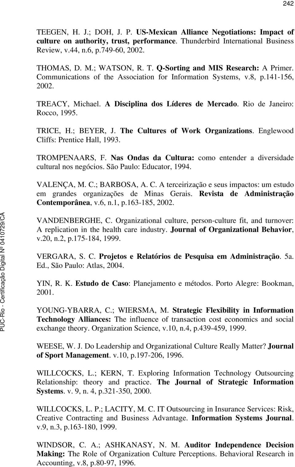 Rio de Janeiro: Rocco, 1995. TRICE, H.; BEYER, J. The Cultures of Work Organizations. Englewood Cliffs: Prentice Hall, 1993. TROMPENAARS, F.