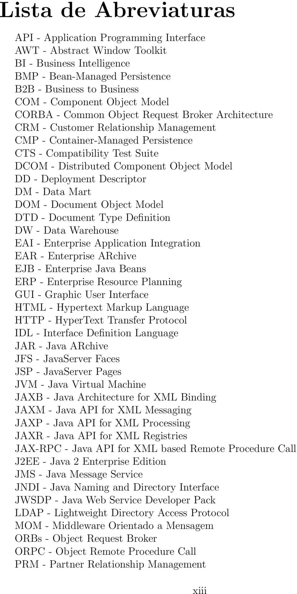 Model DD - Deployment Descriptor DM - Data Mart DOM - Document Object Model DTD - Document Type Definition DW - Data Warehouse EAI - Enterprise Application Integration EAR - Enterprise ARchive EJB -
