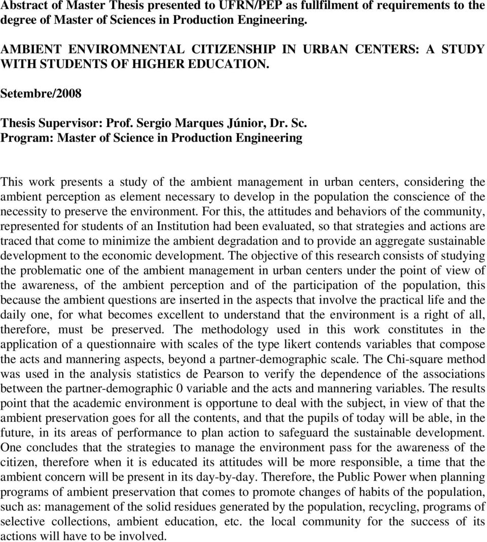 Program: Master of Science in Production Engineering This work presents a study of the ambient management in urban centers, considering the ambient perception as element necessary to develop in the