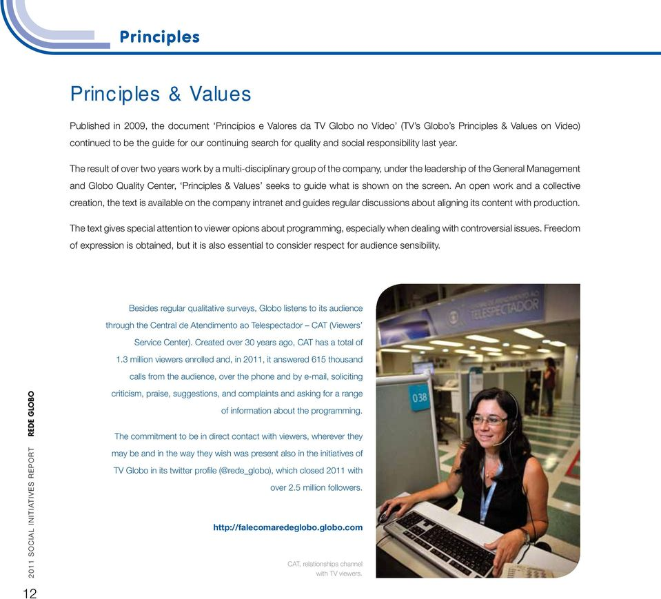 The result of over two years work by a multi-disciplinary group of the company, under the leadership of the General Management and Globo Quality Center, Principles & Values seeks to guide what is