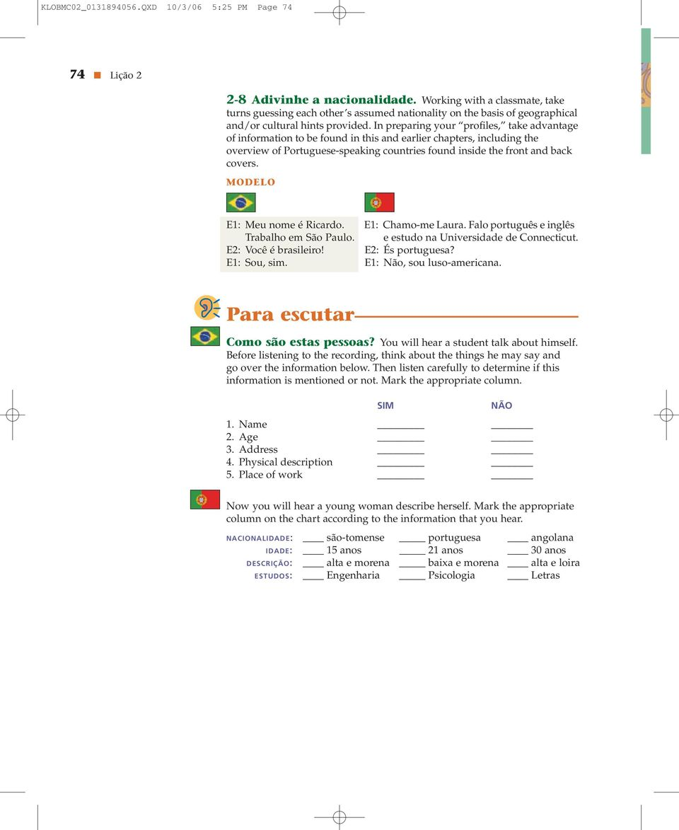In preparing your profiles, take advantage of information to be found in this and earlier chapters, including the overview of Portuguese-speaking countries found inside the front and back covers.