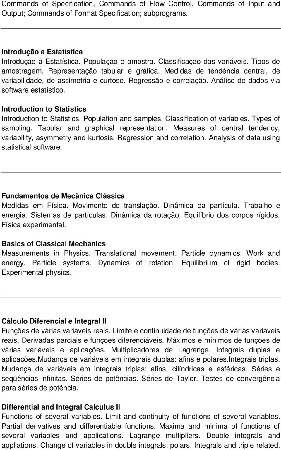Análise de dados via software estatístico. Introduction to Statistics Introduction to Statistics. Population and samples. Classification of variables. Types of sampling.