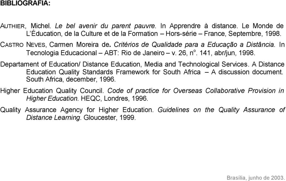 Departament of Education/ Distance Education, Media and Technological Services. A Distance Education Quality Standards Framework for South Africa A discussion document. South Africa, december, 1996.