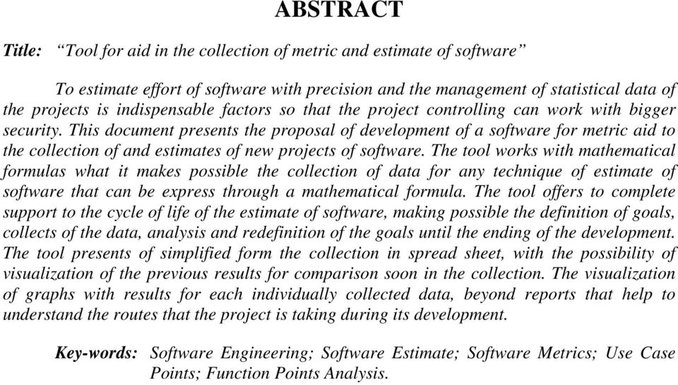 This document presents the proposal of development of a software for metric aid to the collection of and estimates of new projects of software.