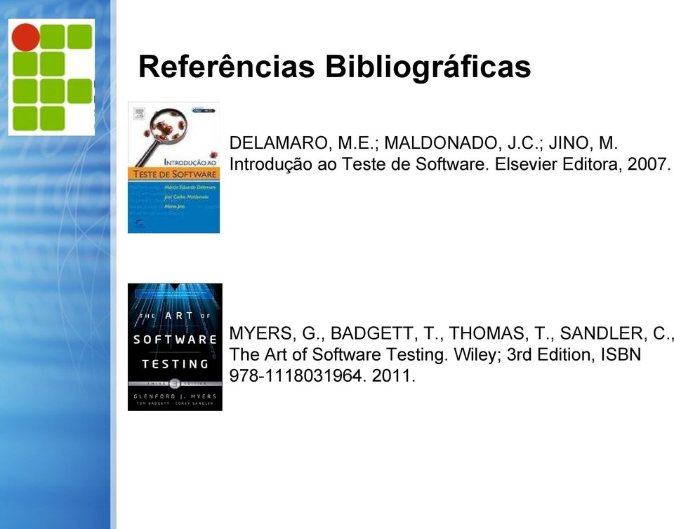 Elsevier Editora, 2007. MYERS, G., BADGETT, T., THOMAS, T.