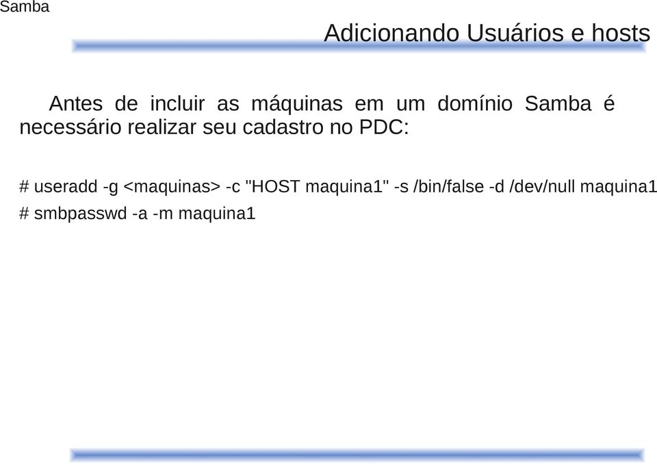 "cadastro no PDC: # useradd -g <maquinas> -c ""HOST"
