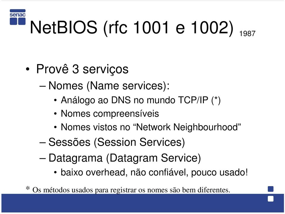 Neighbourhood Sessões (Session Services) Datagrama (Datagram Service) baixo