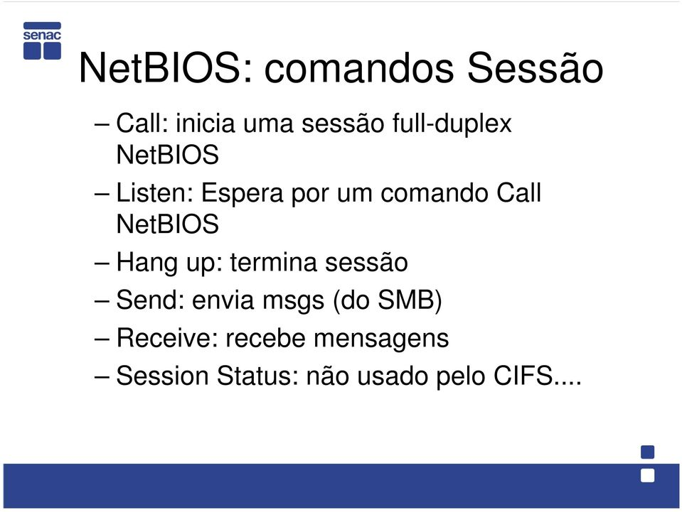 NetBIOS Hang up: termina sessão Send: envia msgs (do