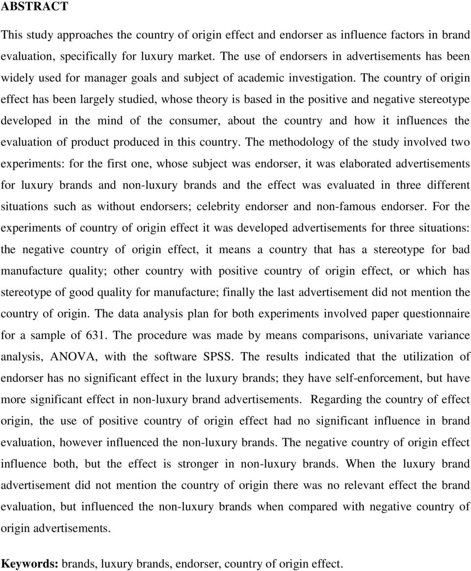 The country of origin effect has been largely studied, whose theory is based in the positive and negative stereotype developed in the mind of the consumer, about the country and how it influences the