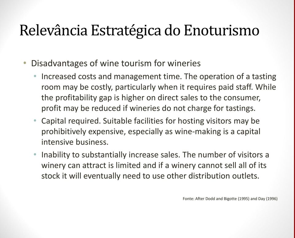 While the profitability gap is higher on direct sales to the consumer, profit may be reduced if wineries do not charge for tastings. Capital required.