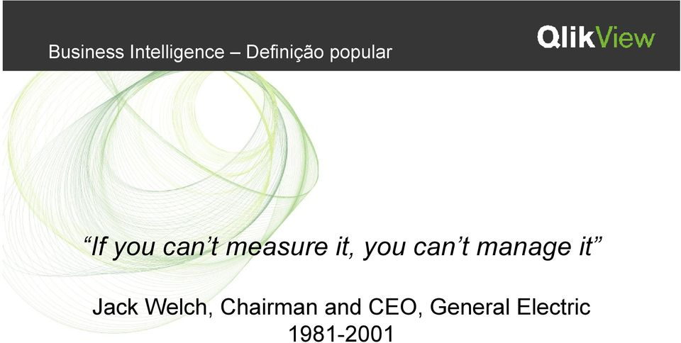 you can t manage it Jack Welch,