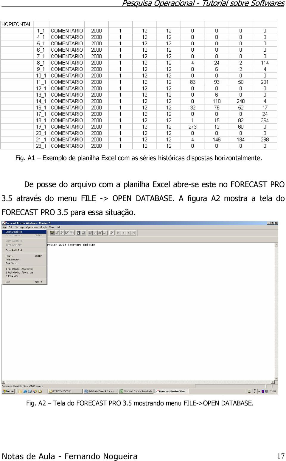 5 através do menu FILE -> OPEN DATABASE. A figura A2 mostra a tela do FORECAST PRO 3.