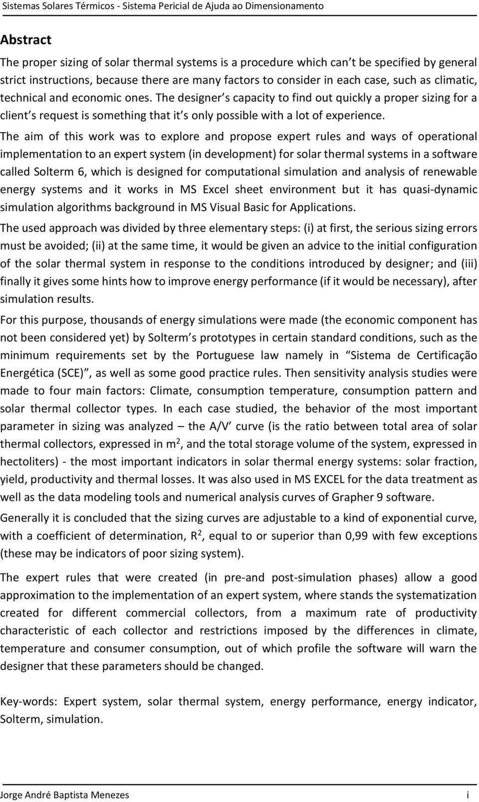 The aim of this work was to explore and propose expert rules and ways of operational implementation to an expert system (in development) for solar thermal systems in a software called Solterm 6,